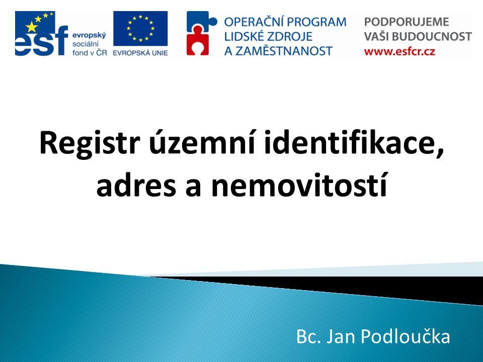 Registr územní identifikace, adres a nemovitostí Bc. Jan Podloučka
