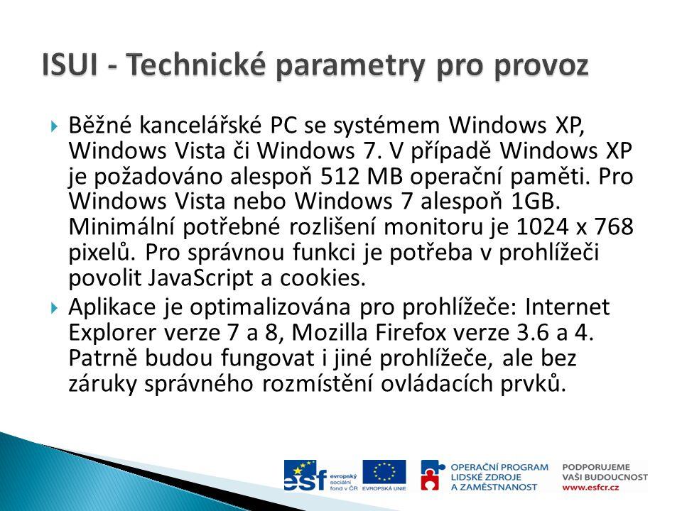  Běžné kancelářské PC se systémem Windows XP, Windows Vista či Windows 7. V případě Windows XP je požadováno alespoň 512 MB operační paměti. Pro Wind