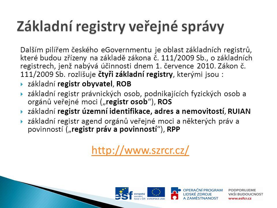 Dalším pilířem českého eGovernmentu je oblast základních registrů, které budou zřízeny na základě zákona č. 111/2009 Sb., o základních registrech, jen