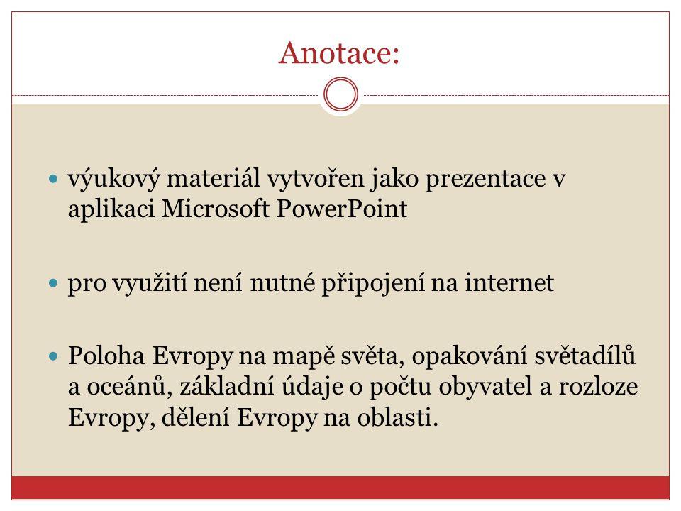 Anotace: výukový materiál vytvořen jako prezentace v aplikaci Microsoft PowerPoint pro využití není nutné připojení na internet Poloha Evropy na mapě