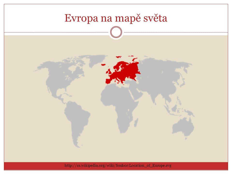 Evropa na mapě světa http://cs.wikipedia.org/wiki/Soubor:Location_of_Europe.svg