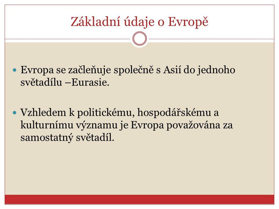 Základní údaje o Evropě Evropa se začleňuje společně s Asií do jednoho světadílu –Eurasie. Vzhledem k politickému, hospodářskému a kulturnímu významu