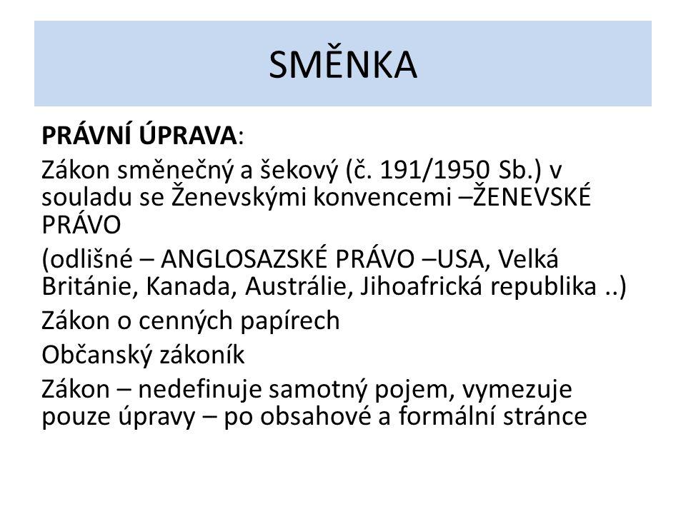 SMĚNKA PRÁVNÍ ÚPRAVA: Zákon směnečný a šekový (č. 191/1950 Sb.) v souladu se Ženevskými konvencemi –ŽENEVSKÉ PRÁVO (odlišné – ANGLOSAZSKÉ PRÁVO –USA,