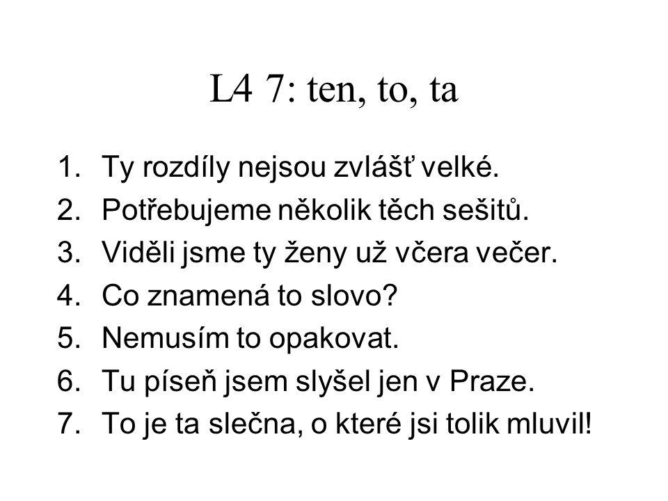 L4 7: ten, to, ta 8. Kolika --- Čechům voláte?