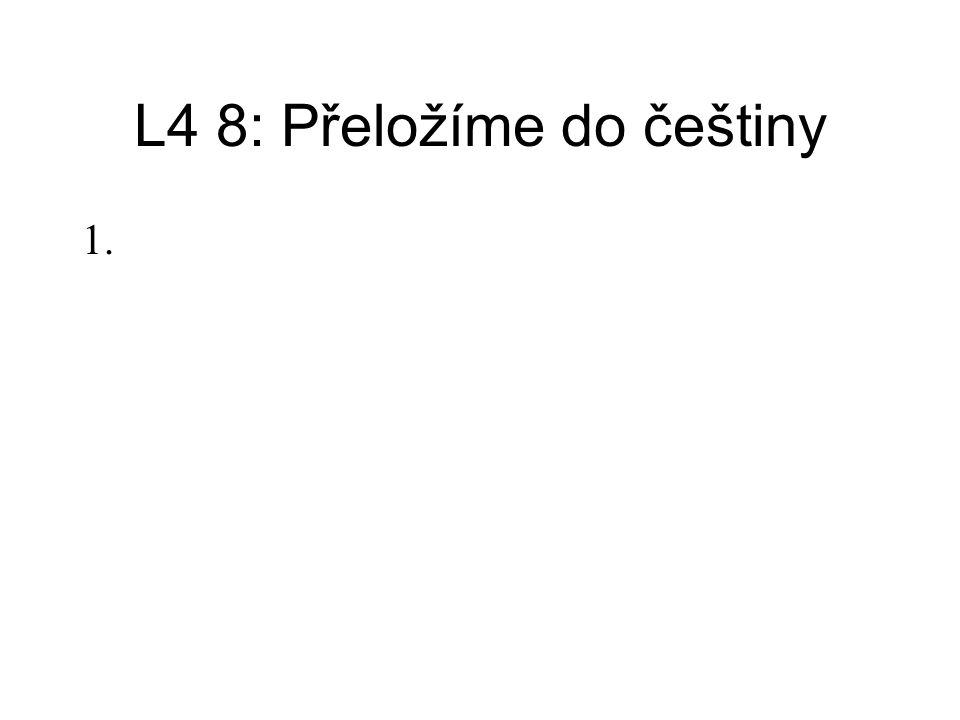L4 8: Přeložíme do češtiny 1.Profesor dal Evě několik obrazů. 2.
