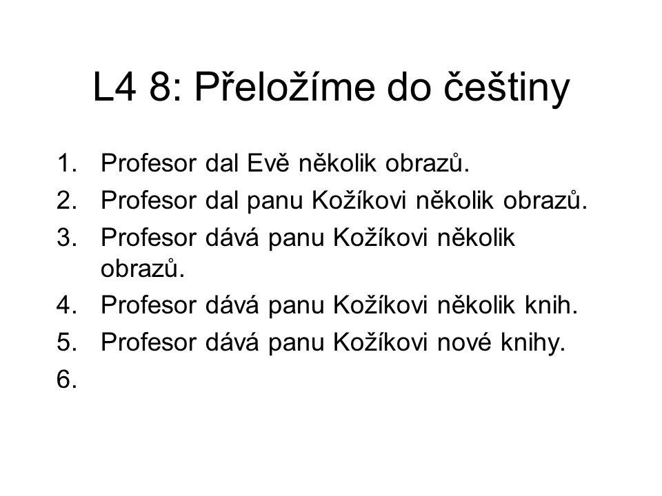 L4 8: Přeložíme do češtiny 1.Profesor dal Evě několik obrazů.