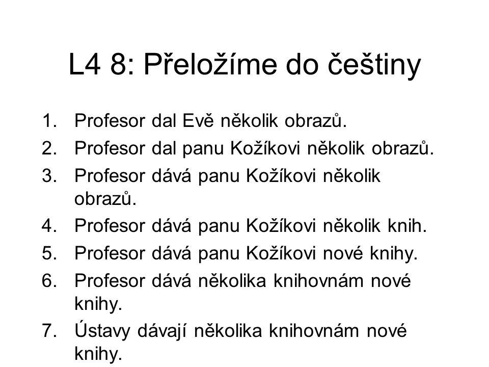 L4 8: Přeložíme do češtiny 8. Ústavy dávají několika knihovnám cizí knihy. 9.