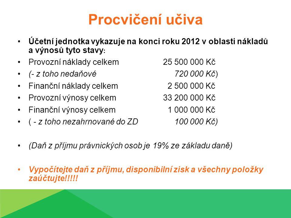 Procvičení učiva Účetní jednotka vykazuje na konci roku 2012 v oblasti nákladů a výnosů tyto stavy : Provozní náklady celkem25 500 000 Kč (- z toho ne