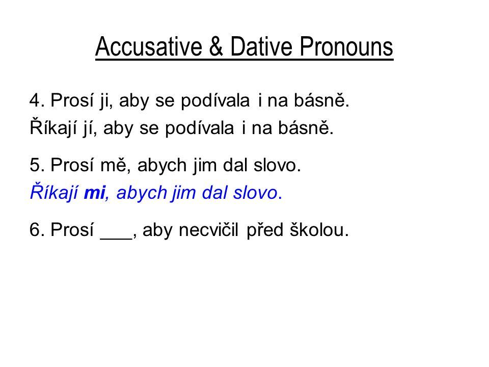 Accusative & Dative Pronouns 4. Prosí ji, aby se podívala i na básně.