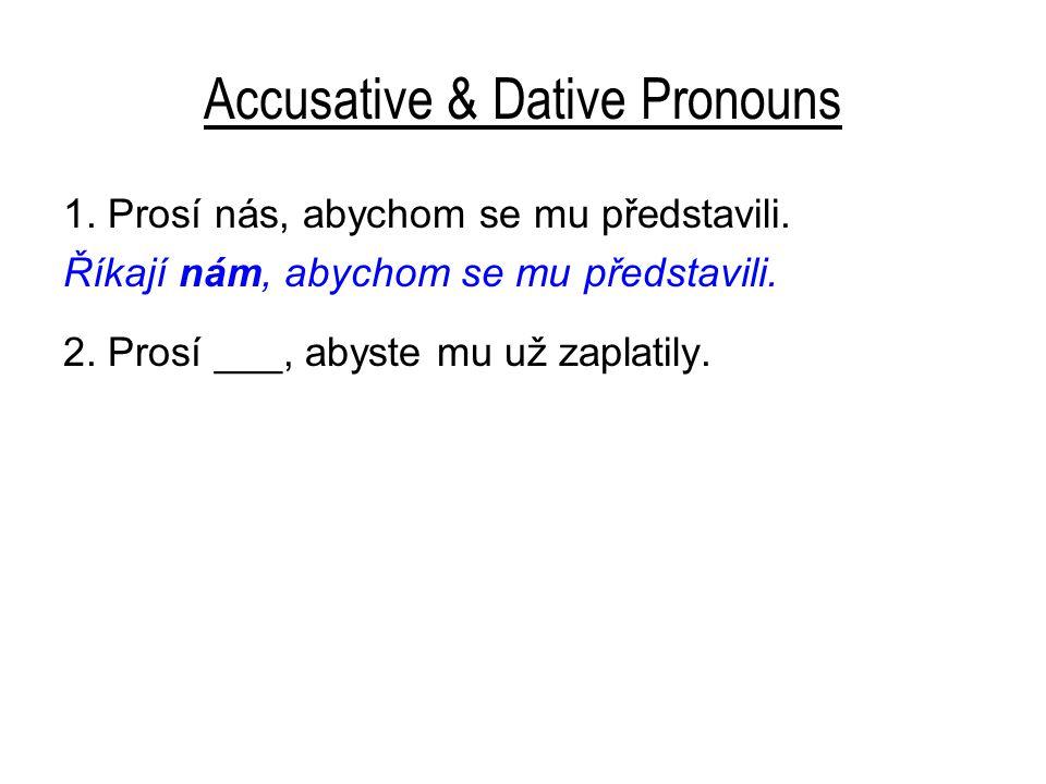 Accusative & Dative Pronouns 1. Prosí nás, abychom se mu představili.