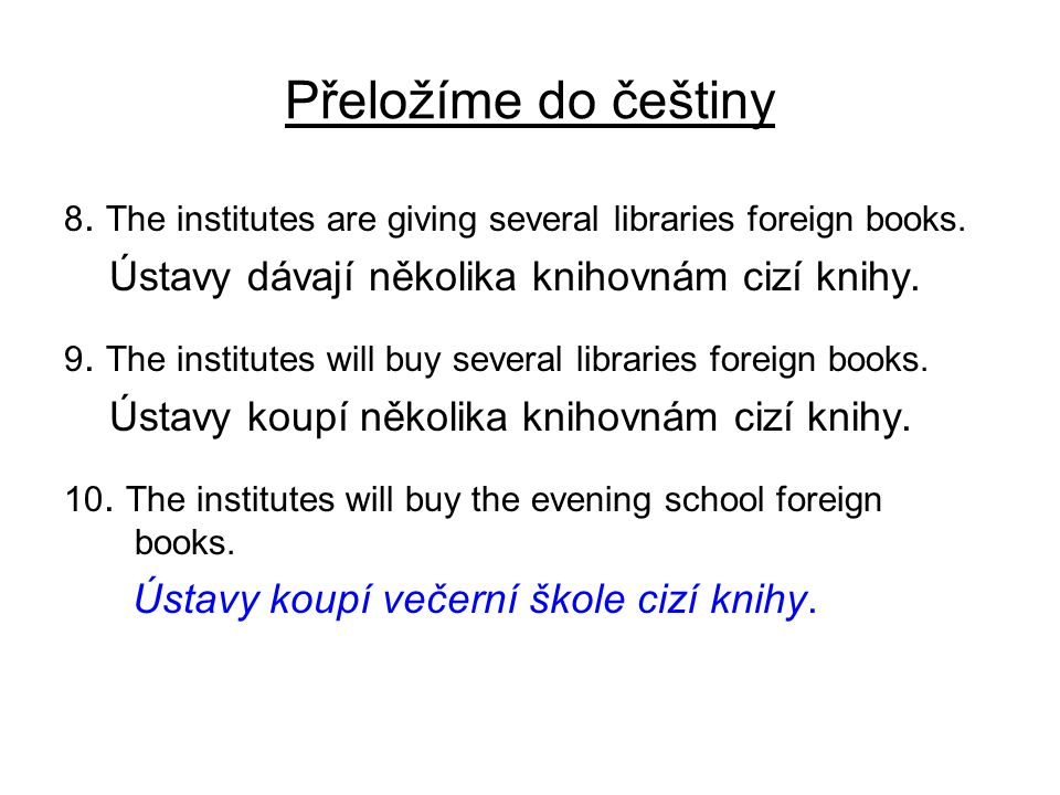 Přeložíme do češtiny 8. The institutes are giving several libraries foreign books.