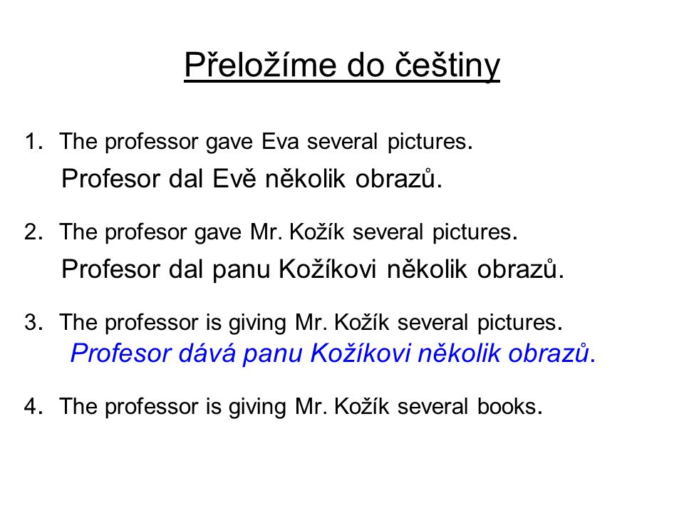 Přeložíme do češtiny 1. The professor gave Eva several pictures.