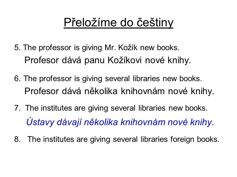 Přeložíme do češtiny 8.The institutes are giving several libraries foreign books.