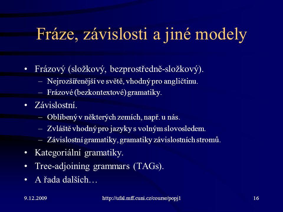 9.12.2009http://ufal.mff.cuni.cz/course/popj116 Fráze, závislosti a jiné modely Frázový (složkový, bezprostředně-složkový). –Nejrozšířenější ve světě,