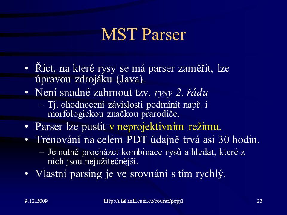 9.12.2009http://ufal.mff.cuni.cz/course/popj123 MST Parser Říct, na které rysy se má parser zaměřit, lze úpravou zdrojáku (Java). Není snadné zahrnout