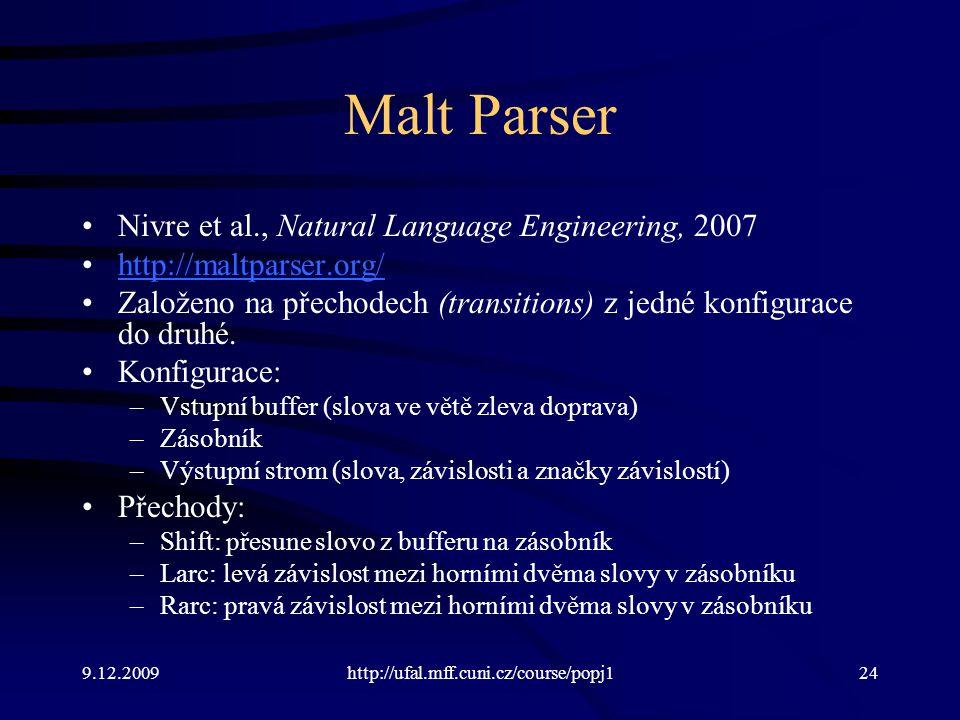 9.12.2009http://ufal.mff.cuni.cz/course/popj124 Malt Parser Nivre et al., Natural Language Engineering, 2007 http://maltparser.org/ Založeno na přechodech (transitions) z jedné konfigurace do druhé.