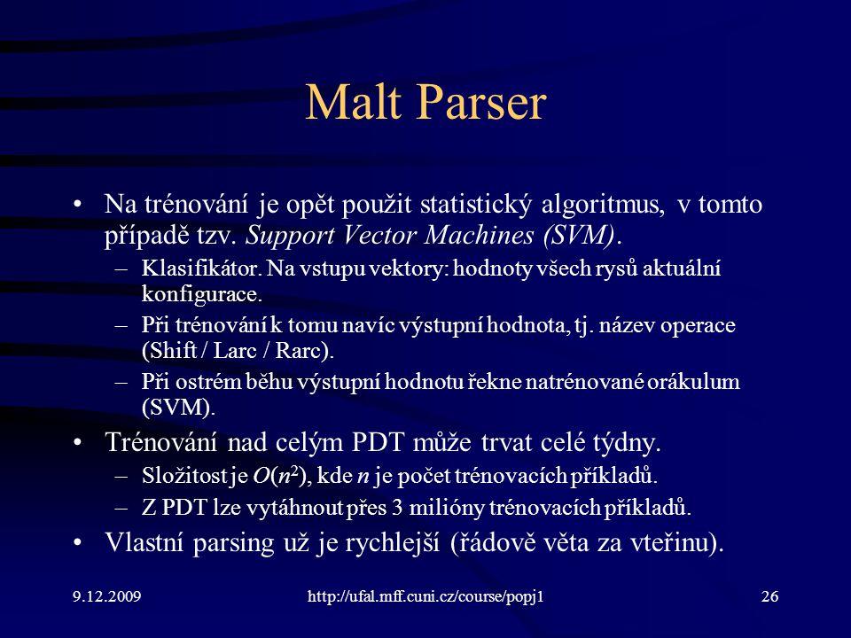 9.12.2009http://ufal.mff.cuni.cz/course/popj126 Malt Parser Na trénování je opět použit statistický algoritmus, v tomto případě tzv.