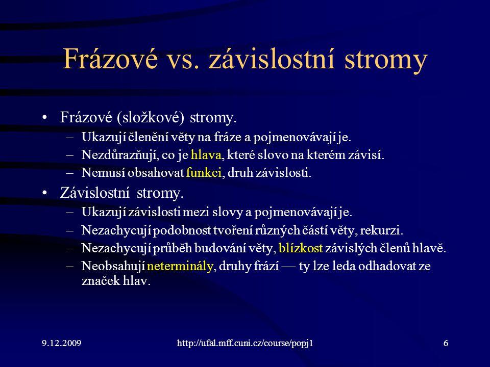 9.12.2009http://ufal.mff.cuni.cz/course/popj16 Frázové vs.
