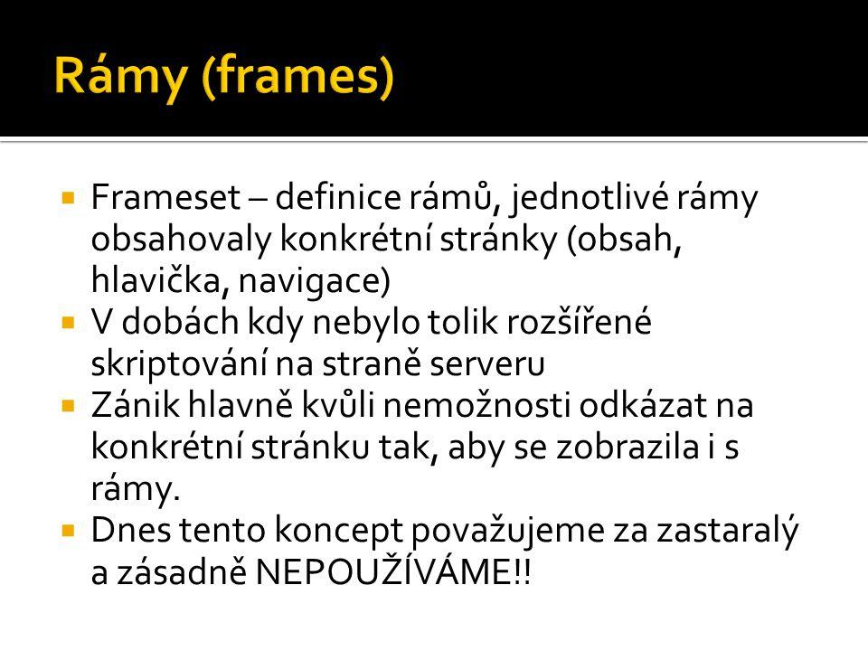  Frameset – definice rámů, jednotlivé rámy obsahovaly konkrétní stránky (obsah, hlavička, navigace)  V dobách kdy nebylo tolik rozšířené skriptování