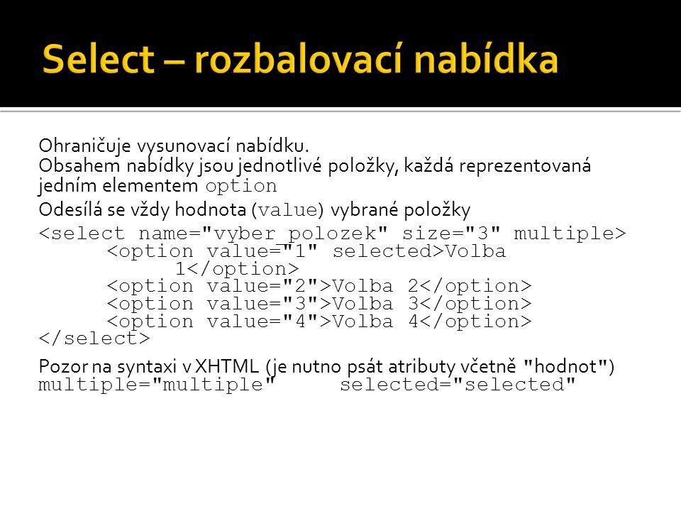 Ohraničuje vysunovací nabídku. Obsahem nabídky jsou jednotlivé položky, každá reprezentovaná jedním elementem option Odesílá se vždy hodnota ( value )