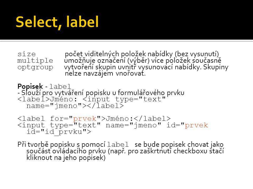 size počet viditelných položek nabídky (bez vysunutí) multiple umožňuje označení (výběr) více položek současně optgroup vytvoření skupin uvnitř vysuno