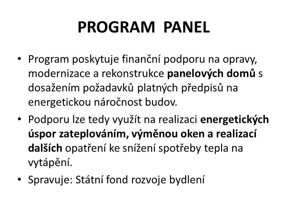 PROGRAM PANEL Program poskytuje finanční podporu na opravy, modernizace a rekonstrukce panelových domů s dosažením požadavků platných předpisů na energetickou náročnost budov.