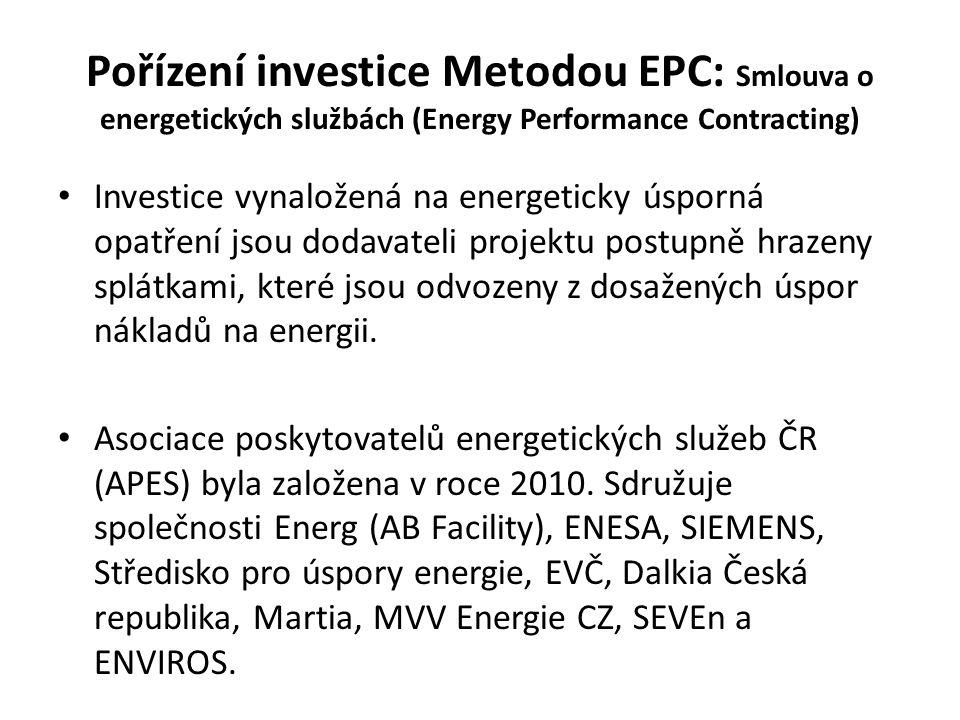 Pořízení investice Metodou EPC: Smlouva o energetických službách (Energy Performance Contracting) Investice vynaložená na energeticky úsporná opatření jsou dodavateli projektu postupně hrazeny splátkami, které jsou odvozeny z dosažených úspor nákladů na energii.