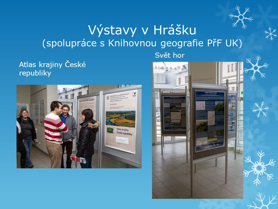 Výstavy v Hrášku (spolupráce s Knihovnou geografie PřF UK) Atlas krajiny České republiky Svět hor