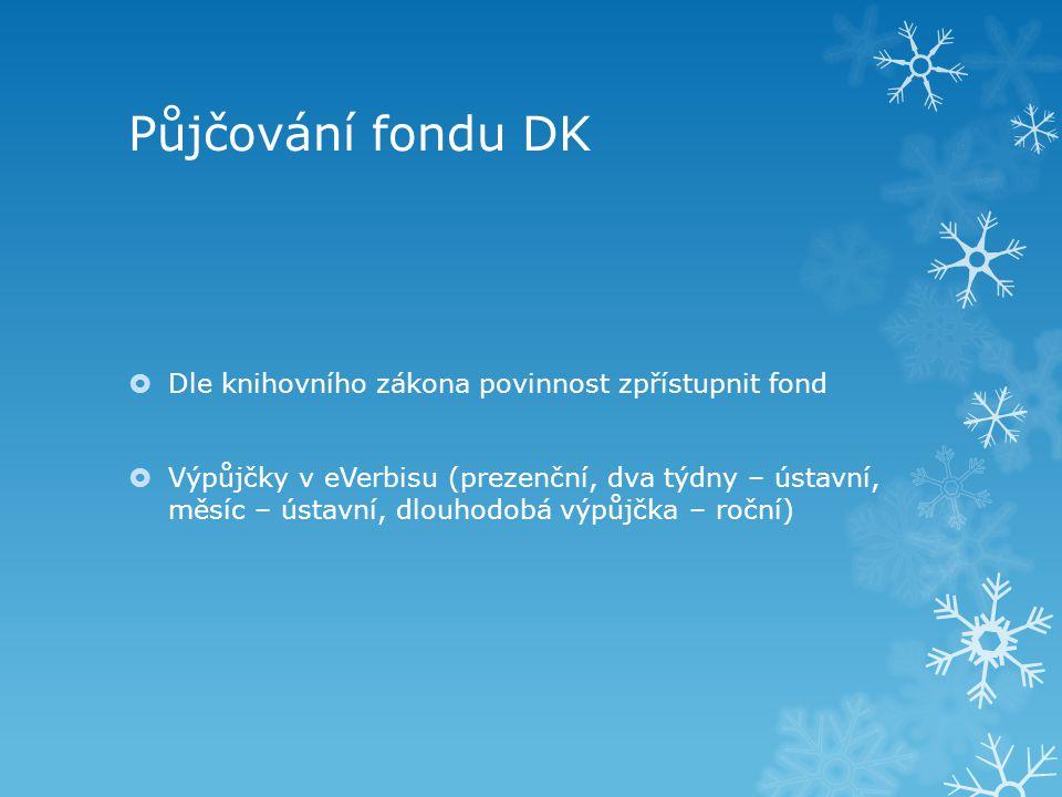 Půjčování fondu DK  Dle knihovního zákona povinnost zpřístupnit fond  Výpůjčky v eVerbisu (prezenční, dva týdny – ústavní, měsíc – ústavní, dlouhodo