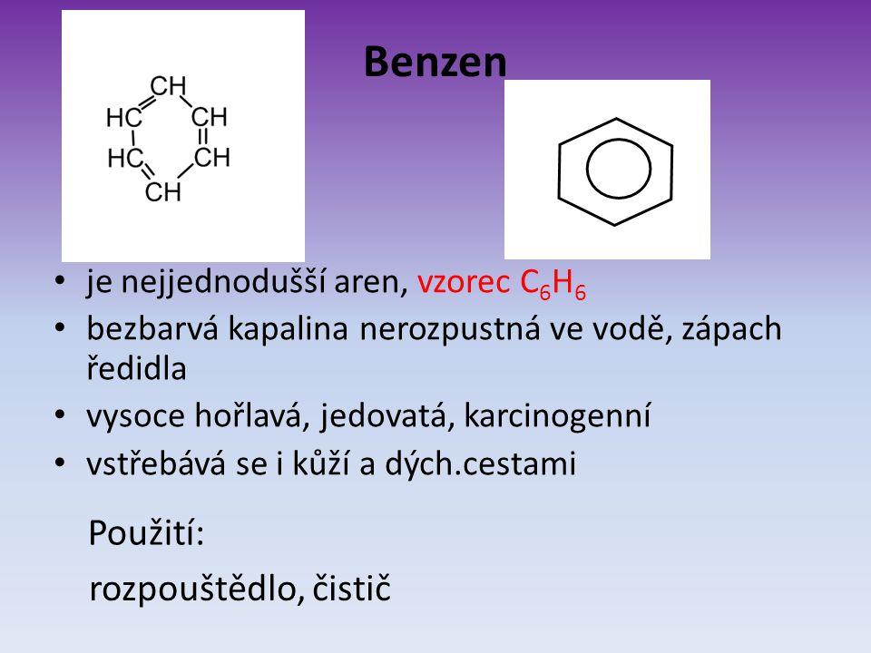 Benzen je nejjednodušší aren, vzorec C 6 H 6 bezbarvá kapalina nerozpustná ve vodě, zápach ředidla vysoce hořlavá, jedovatá, karcinogenní vstřebává se