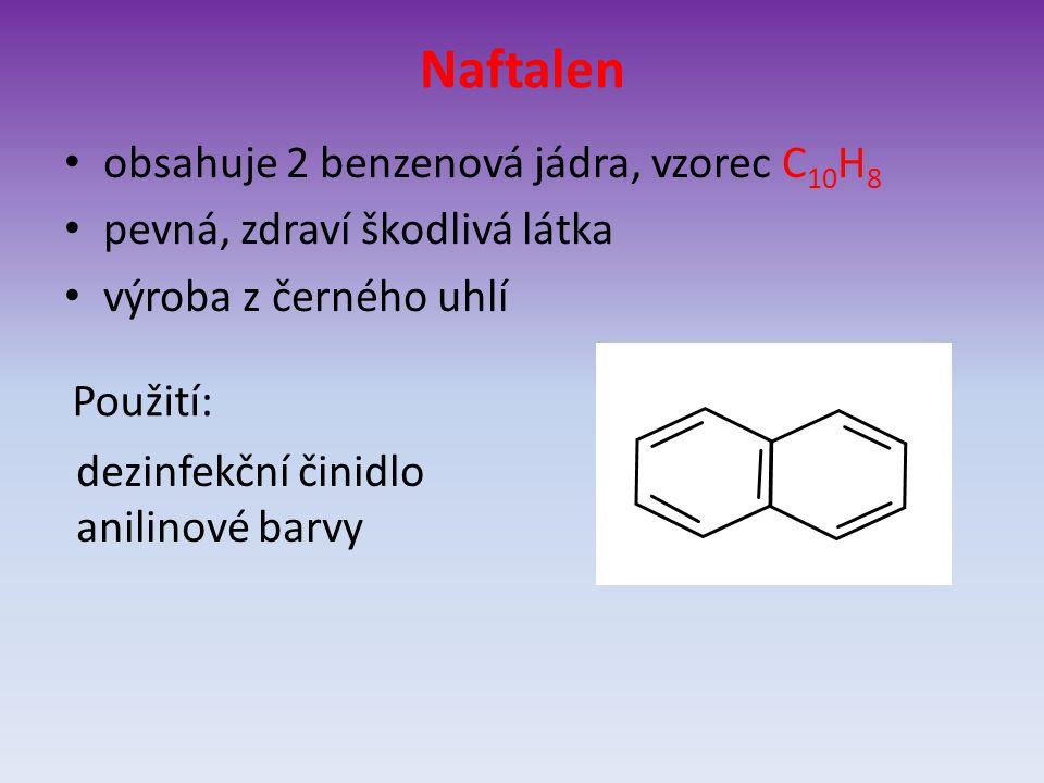 Naftalen obsahuje 2 benzenová jádra, vzorec C 10 H 8 pevná, zdraví škodlivá látka výroba z černého uhlí Použití: dezinfekční činidlo anilinové barvy