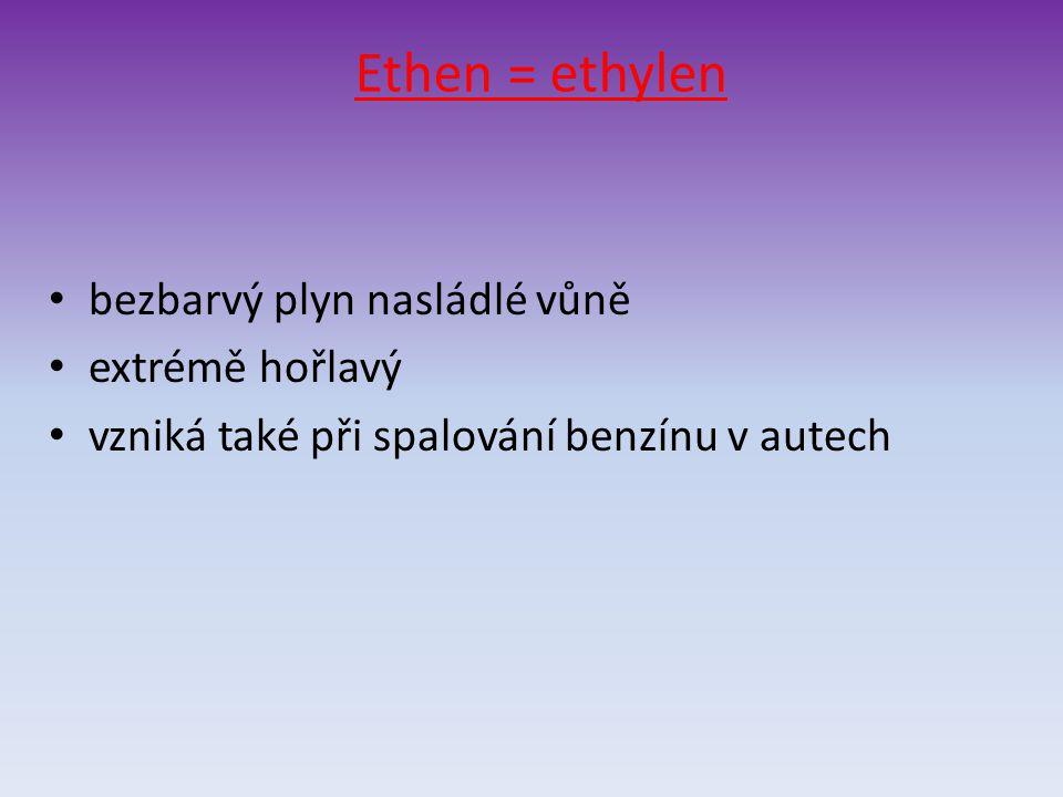 Ethen = ethylen bezbarvý plyn nasládlé vůně extrémě hořlavý vzniká také při spalování benzínu v autech