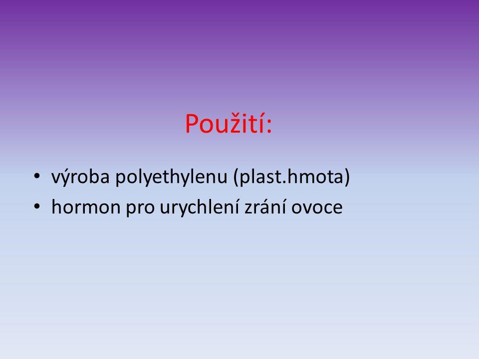 Použití: výroba polyethylenu (plast.hmota) hormon pro urychlení zrání ovoce
