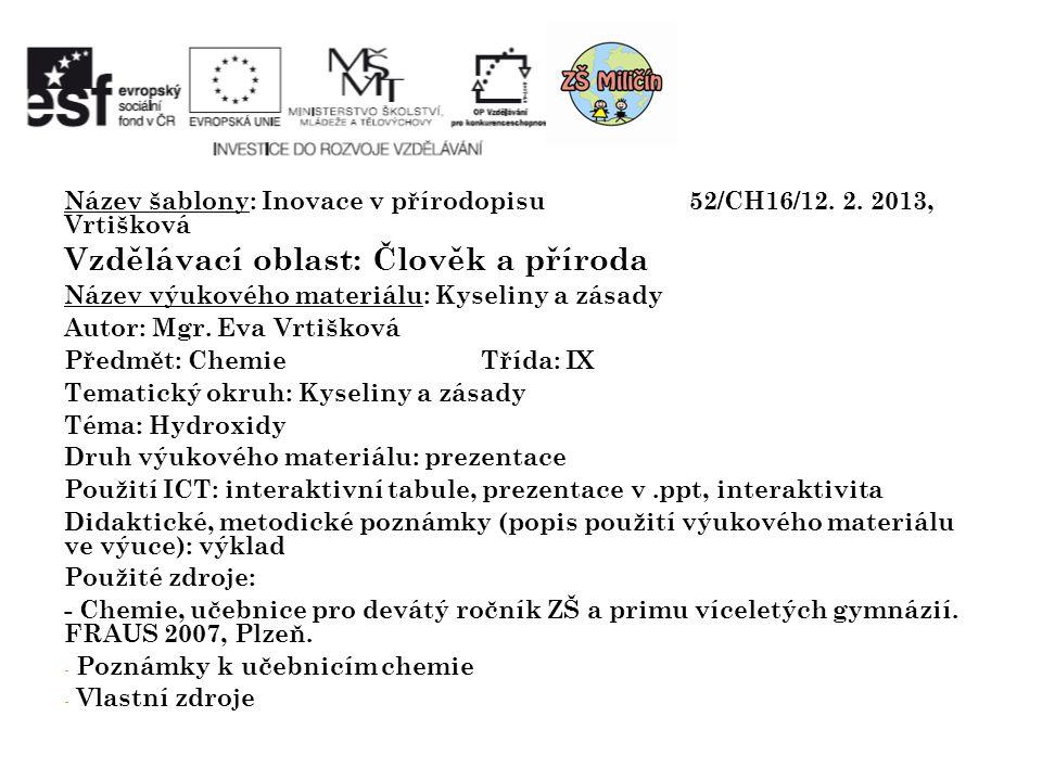 Název šablony: Inovace v přírodopisu 52/CH16/12. 2. 2013, Vrtišková Vzdělávací oblast: Člověk a příroda Název výukového materiálu: Kyseliny a zásady A