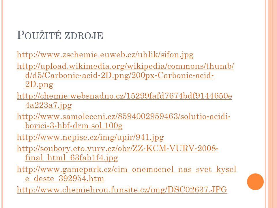 P OUŽITÉ ZDROJE http://www.zschemie.euweb.cz/uhlik/sifon.jpg http://upload.wikimedia.org/wikipedia/commons/thumb/ d/d5/Carbonic-acid-2D.png/200px-Carb