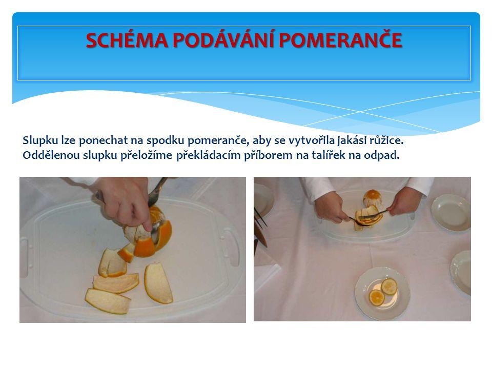 Slupku lze ponechat na spodku pomeranče, aby se vytvořila jakási růžice. Oddělenou slupku přeložíme překládacím příborem na talířek na odpad. SCHÉMA P