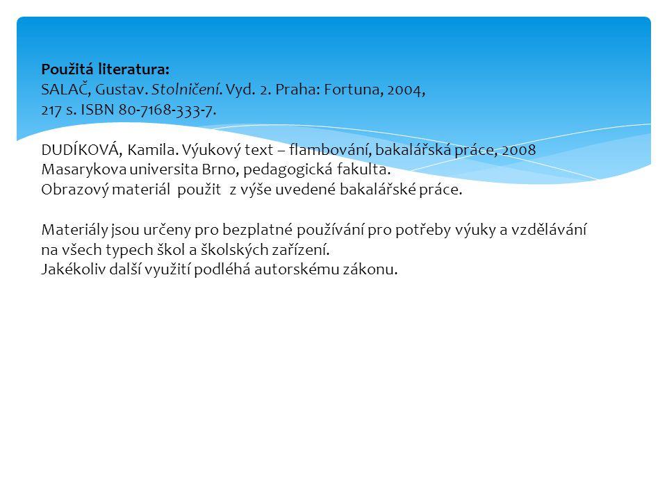 Použitá literatura: SALAČ, Gustav. Stolničení. Vyd. 2. Praha: Fortuna, 2004, 217 s. ISBN 80-7168-333-7. DUDÍKOVÁ, Kamila. Výukový text – flambování, b