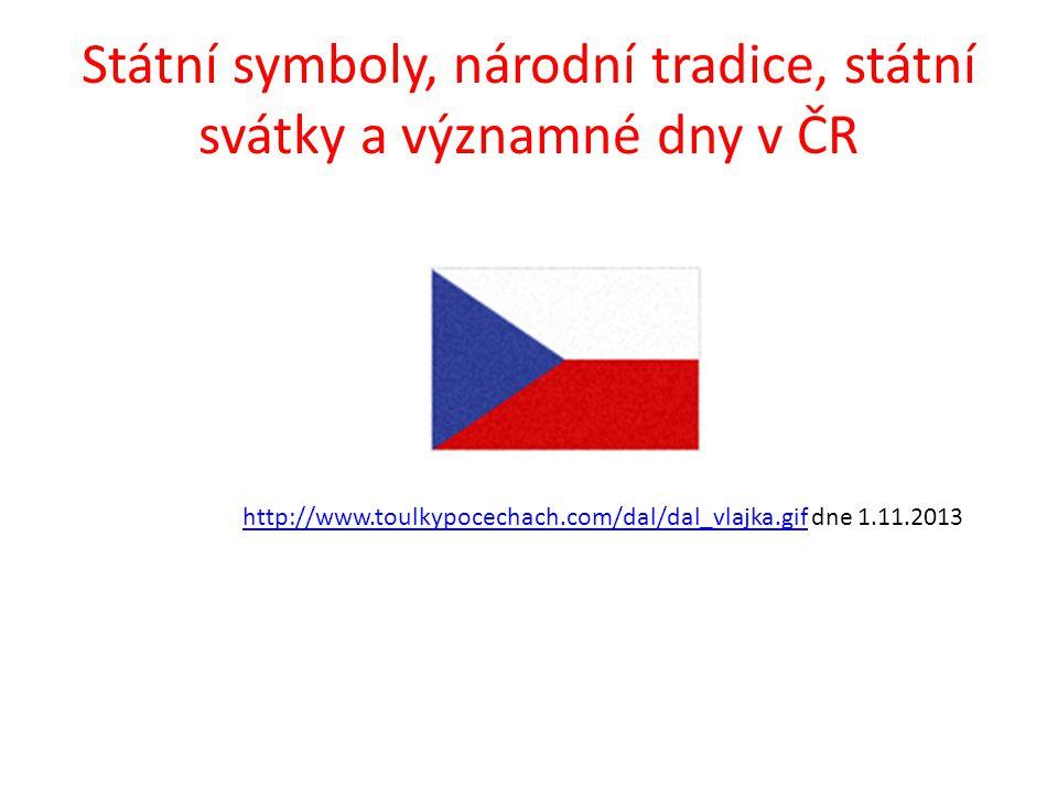 Státní symboly, národní tradice, státní svátky a významné dny v ČR http://www.toulkypocechach.com/dal/dal_vlajka.gifhttp://www.toulkypocechach.com/dal