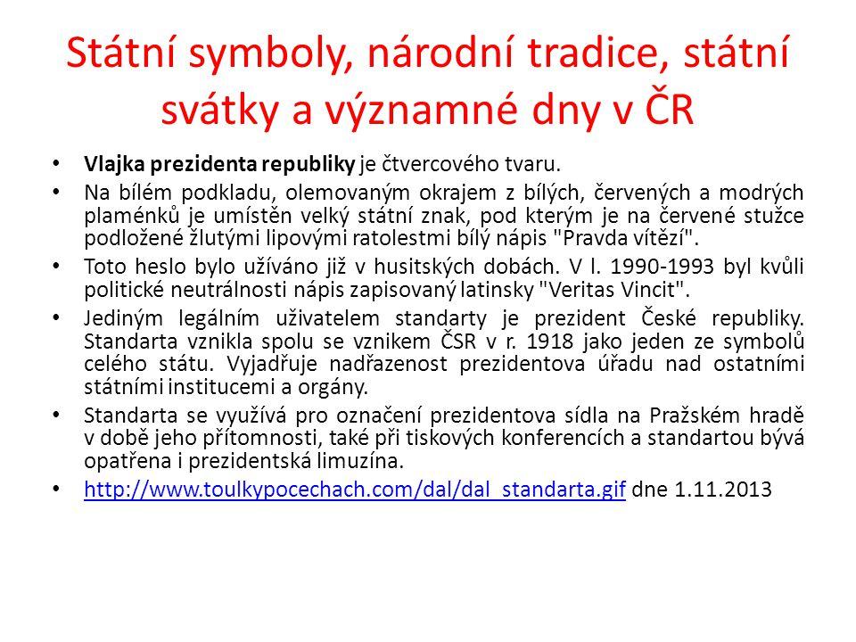 Státní symboly, národní tradice, státní svátky a významné dny v ČR Vlajka prezidenta republiky je čtvercového tvaru. Na bílém podkladu, olemovaným okr