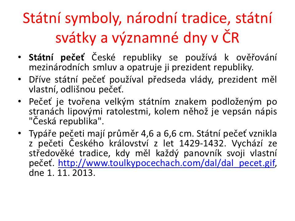 Státní symboly, národní tradice, státní svátky a významné dny v ČR Státní pečeť České republiky se používá k ověřování mezinárodních smluv a opatruje