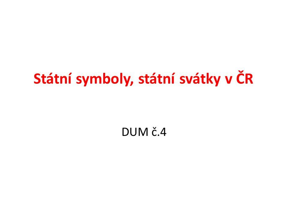 Státní symboly, národní tradice, státní svátky a významné dny v ČR Státní symboly jsou předměty, které si stát ústavou určil jako své oficiální nezaměnitelné označení.