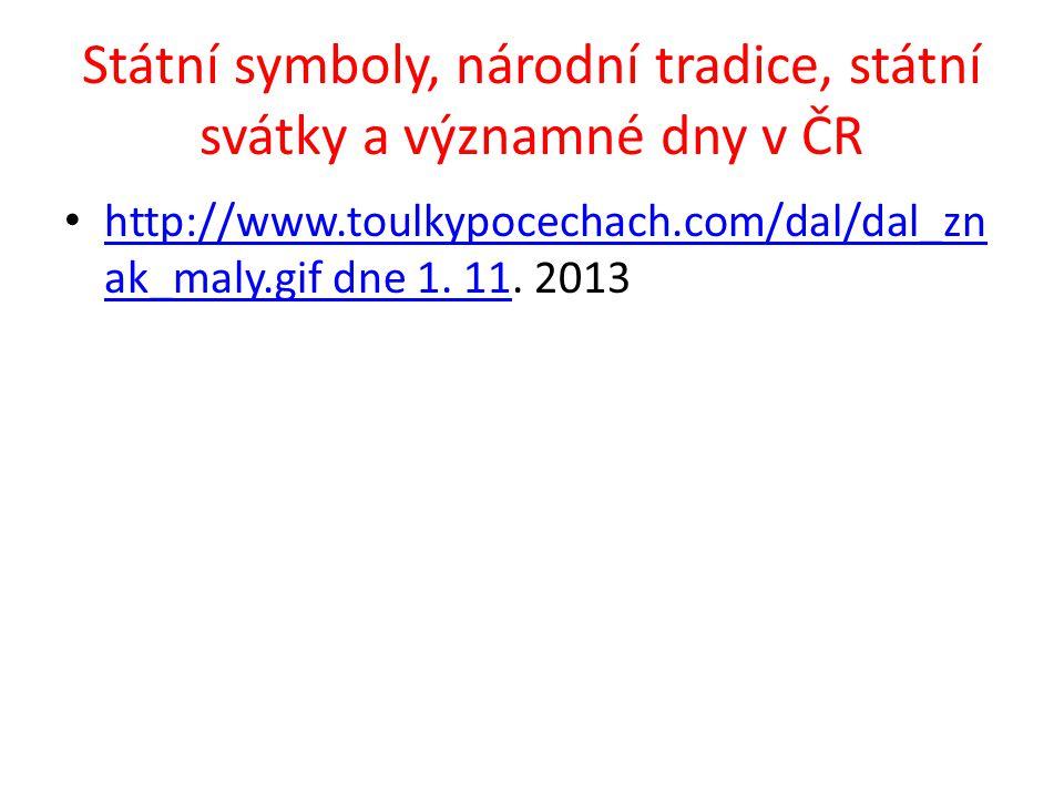 Státní symboly, národní tradice, státní svátky a významné dny v ČR http://www.toulkypocechach.com/dal/dal_zn ak_maly.gif dne 1. 11. 2013 http://www.to