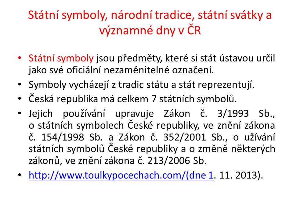 Státní symboly, národní tradice, státní svátky a významné dny v ČR Státní symboly jsou předměty, které si stát ústavou určil jako své oficiální nezamě