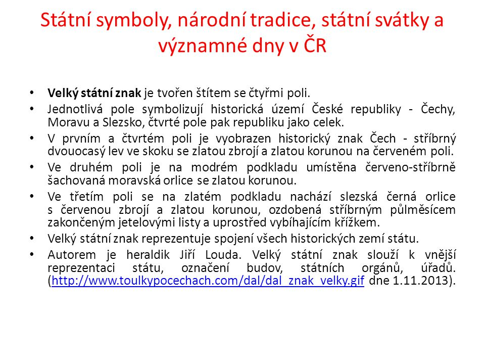Státní symboly, národní tradice, státní svátky a významné dny v ČR Velký státní znak je tvořen štítem se čtyřmi poli. Jednotlivá pole symbolizují hist