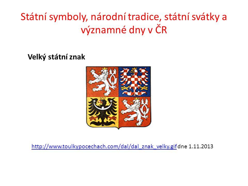 Státní symboly, národní tradice, státní svátky a významné dny v ČR http://www.toulkypocechach.com/dal/dal_znak_velky.gifhttp://www.toulkypocechach.com