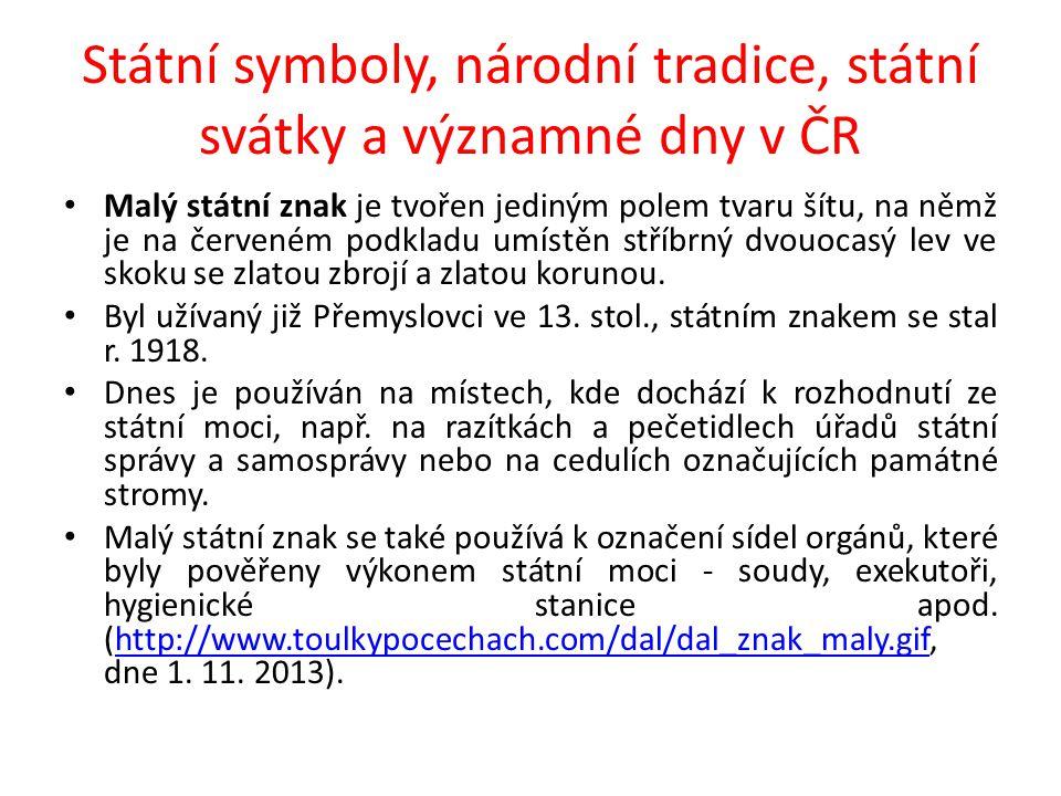 Státní symboly, národní tradice, státní svátky a významné dny v ČR Malý státní znak je tvořen jediným polem tvaru šítu, na němž je na červeném podklad