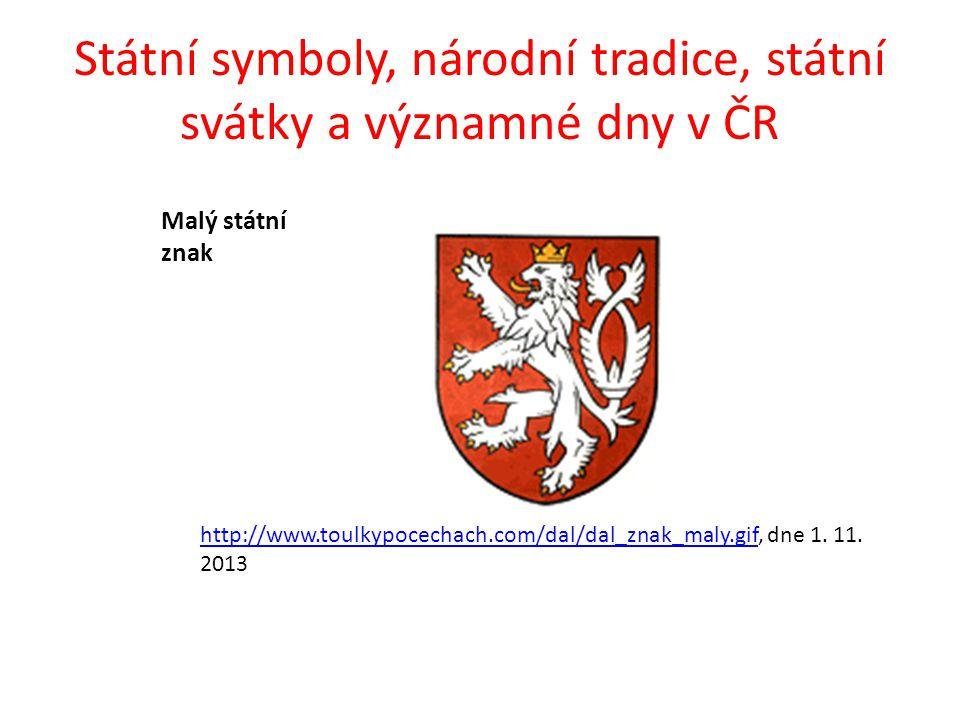 Státní symboly, národní tradice, státní svátky a významné dny v ČR Státními barvami jsou bílá, červená a modrá v uvedeném pořadí.