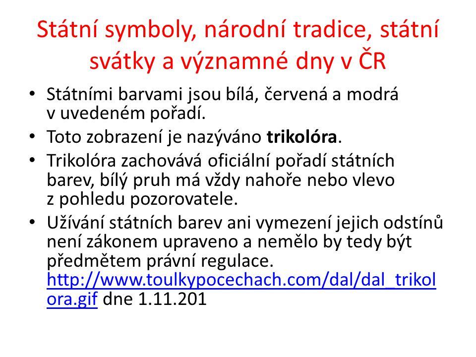 Státní symboly, národní tradice, státní svátky a významné dny v ČR Státními barvami jsou bílá, červená a modrá v uvedeném pořadí. Toto zobrazení je na