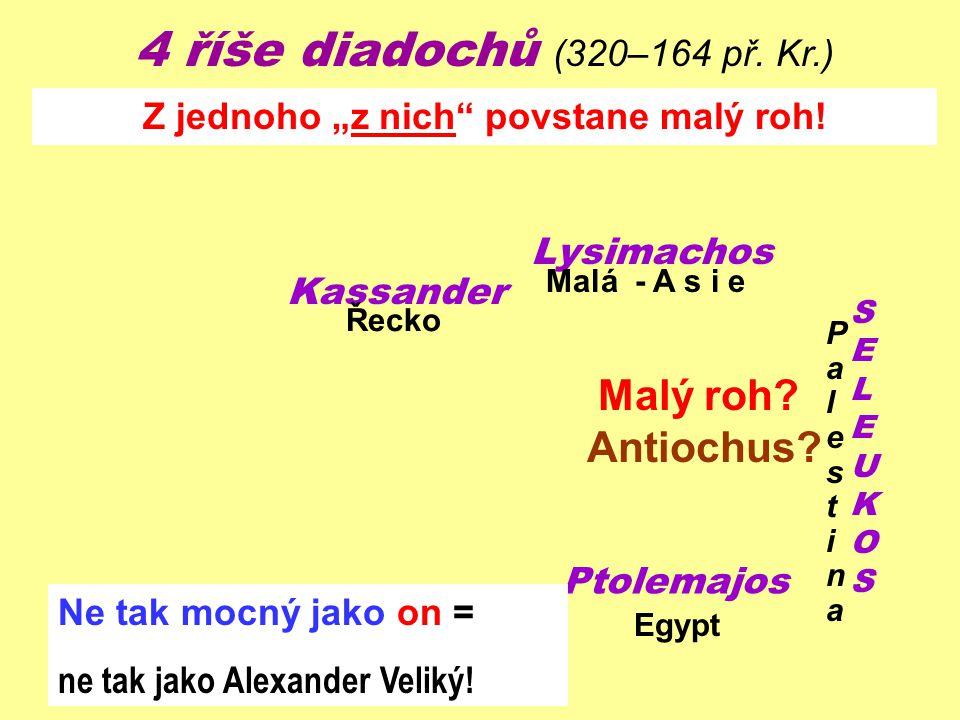 4 říše diadochů (320–164 př. Kr.) Kassander Lysimachos SELEUKOSSELEUKOS Ptolemajos Egypt Řecko PalestinaPalestina Malá - A s i e Ne tak mocný jako on
