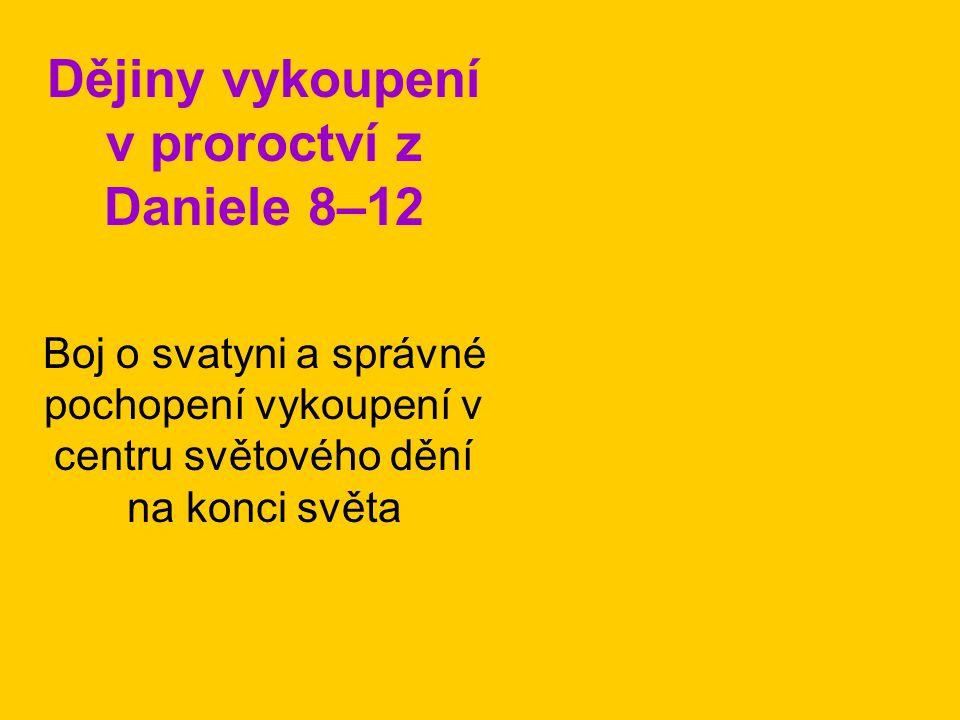 Dějiny vykoupení v proroctví z Daniele 8–12 Boj o svatyni a správné pochopení vykoupení v centru světového dění na konci světa